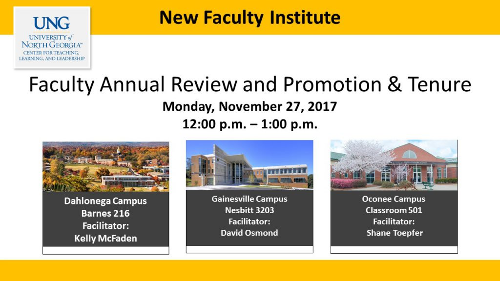 Faculty Annual Review and Promotion & Tenure NFO workshop on Monday, November 27, 2017. Locations are Dahlonega Campus, Barnes 216, led by Kelly McFaden, Gainesville Campus, Nesbitt 3203, led by David Osmond, Oconee Campus, Classroom 501, led by Shane Toepfer