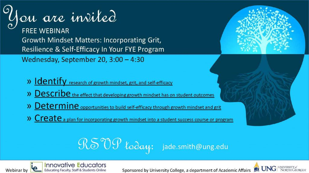 Growth Mindset Matters: Incorporating Grit, Resilience & Self-Efficacy In You FYE Program, Wednesday, September 20, 2017, 3:00-4:30 PM to RSVP contact Jade Smith, jade.smith@ung.edu