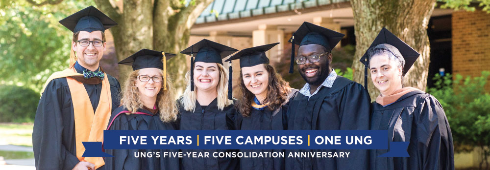celebrating our success 5 year, 5 campuses, one UNG. UNG's five year consolidation anniversary