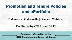 Promotion and Tenure Policies and ePortfolios information for workshops on Dahlonega, Gainesville, and Oconee Campuses. Webinar offered. Go to CTLL Promotion and Tenure webpage for details.