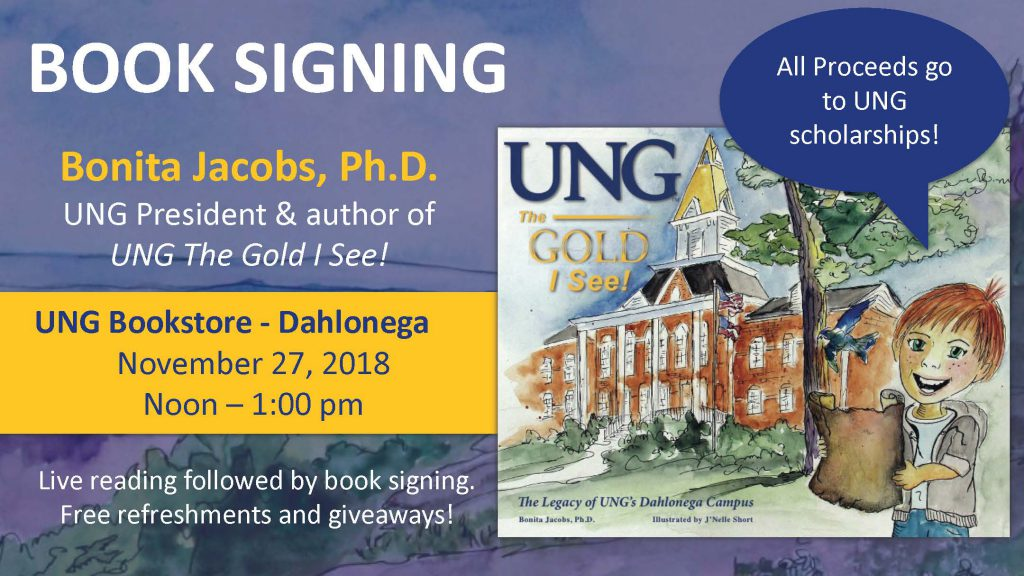 "Author book signing for ""UNG The Gold I See"" Dahlonega campus bookstore on Tuesday, November 27, 2018, from noon to 1 pm. Live reading followed by the book signing. There will be free refreshments and a giveaway. All proceeds go to UNG scholarships."