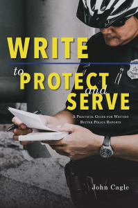 "The front cover of ""Write to Protect and Serve: A Practical Guide to Writing Better Police Reports"" from UNG Press (March 2019). A police officer writes in a notepad."