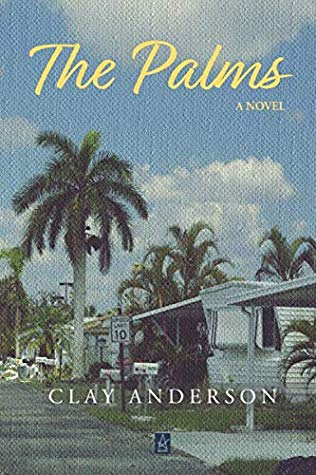 The front cover of The Palms by Clay Anderson. The cover shows a trailer park neighborhood and some lonely palm trees.